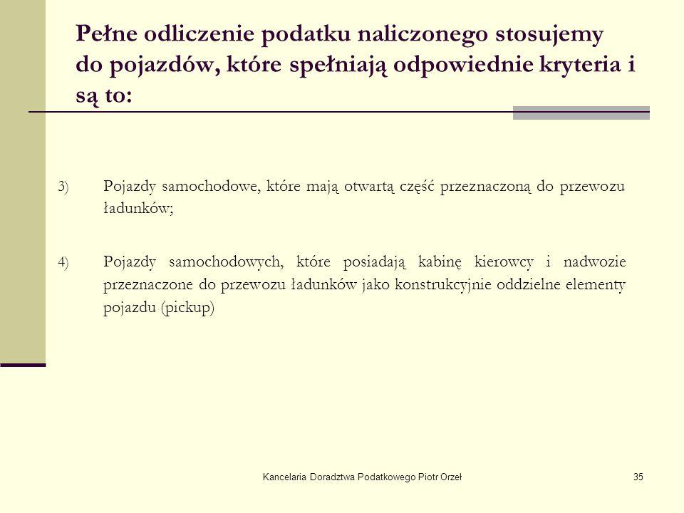 Kancelaria Doradztwa Podatkowego Piotr Orzeł35 Pełne odliczenie podatku naliczonego stosujemy do pojazdów, które spełniają odpowiednie kryteria i są t