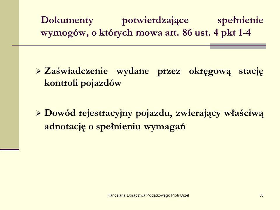 Kancelaria Doradztwa Podatkowego Piotr Orzeł38 Dokumenty potwierdzające spełnienie wymogów, o których mowa art. 86 ust. 4 pkt 1-4 Zaświadczenie wydane