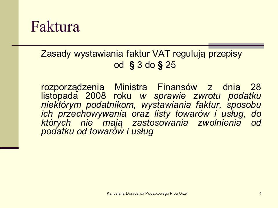 Kancelaria Doradztwa Podatkowego Piotr Orzeł4 Faktura Zasady wystawiania faktur VAT regulują przepisy od § 3 do § 25 rozporządzenia Ministra Finansów