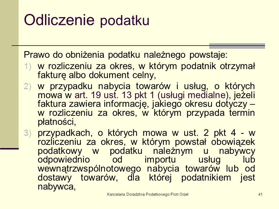 Kancelaria Doradztwa Podatkowego Piotr Orzeł41 Prawo do obniżenia podatku należnego powstaje: 1) w rozliczeniu za okres, w którym podatnik otrzymał fa