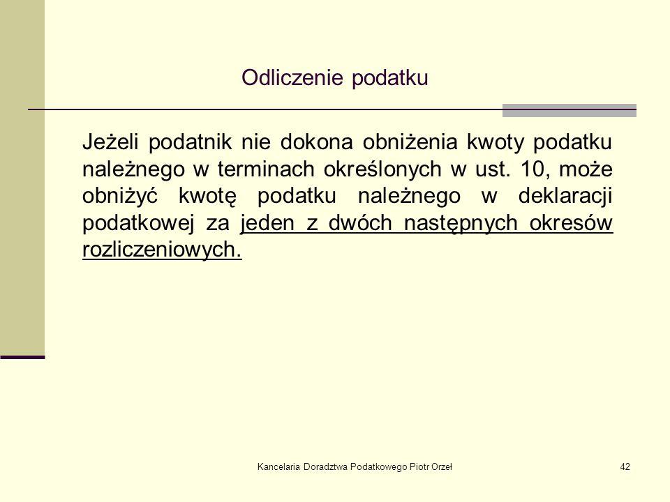 Kancelaria Doradztwa Podatkowego Piotr Orzeł42 Odliczenie podatku Jeżeli podatnik nie dokona obniżenia kwoty podatku należnego w terminach określonych
