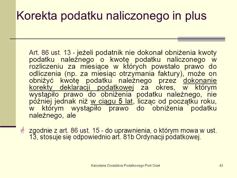 Kancelaria Doradztwa Podatkowego Piotr Orzeł43 Art. 86 ust. 13 - jeżeli podatnik nie dokonał obniżenia kwoty podatku należnego o kwotę podatku naliczo