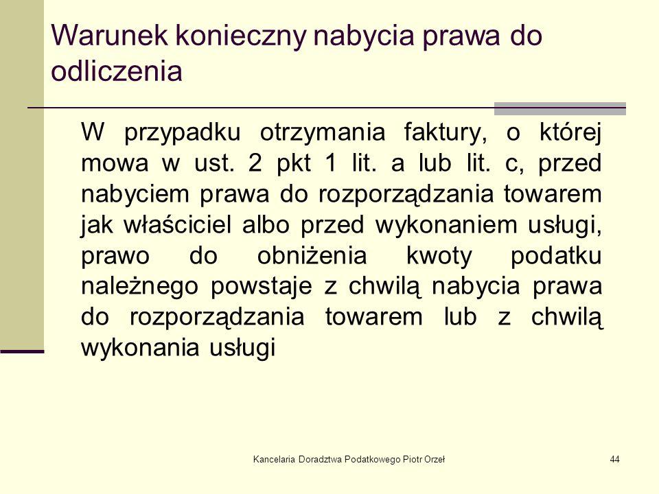 Kancelaria Doradztwa Podatkowego Piotr Orzeł44 W przypadku otrzymania faktury, o której mowa w ust. 2 pkt 1 lit. a lub lit. c, przed nabyciem prawa do