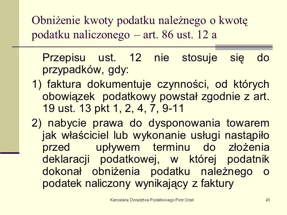 Kancelaria Doradztwa Podatkowego Piotr Orzeł45 Obniżenie kwoty podatku należnego o kwotę podatku naliczonego – art. 86 ust. 12 a Przepisu ust. 12 nie