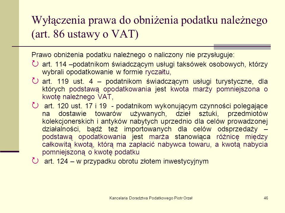 Kancelaria Doradztwa Podatkowego Piotr Orzeł46 Wyłączenia prawa do obniżenia podatku należnego (art. 86 ustawy o VAT) Prawo obniżenia podatku należneg