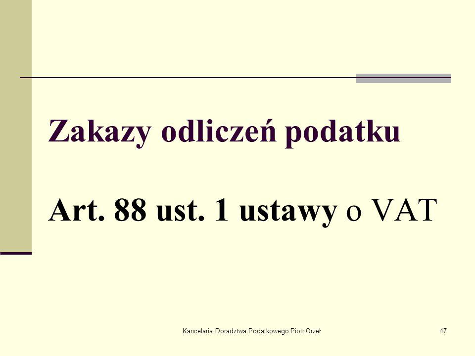 Kancelaria Doradztwa Podatkowego Piotr Orzeł47 Zakazy odliczeń podatku Art. 88 ust. 1 ustawy o VAT