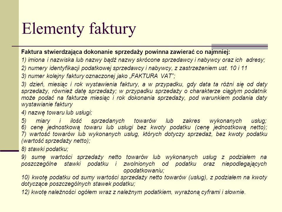 Elementy faktury Faktura stwierdzająca dokonanie sprzedaży powinna zawierać co najmniej: 1) imiona i nazwiska lub nazwy bądź nazwy skrócone sprzedawcy