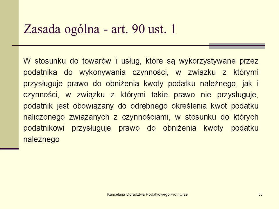 Kancelaria Doradztwa Podatkowego Piotr Orzeł53 Zasada ogólna - art. 90 ust. 1 W stosunku do towarów i usług, które są wykorzystywane przez podatnika d