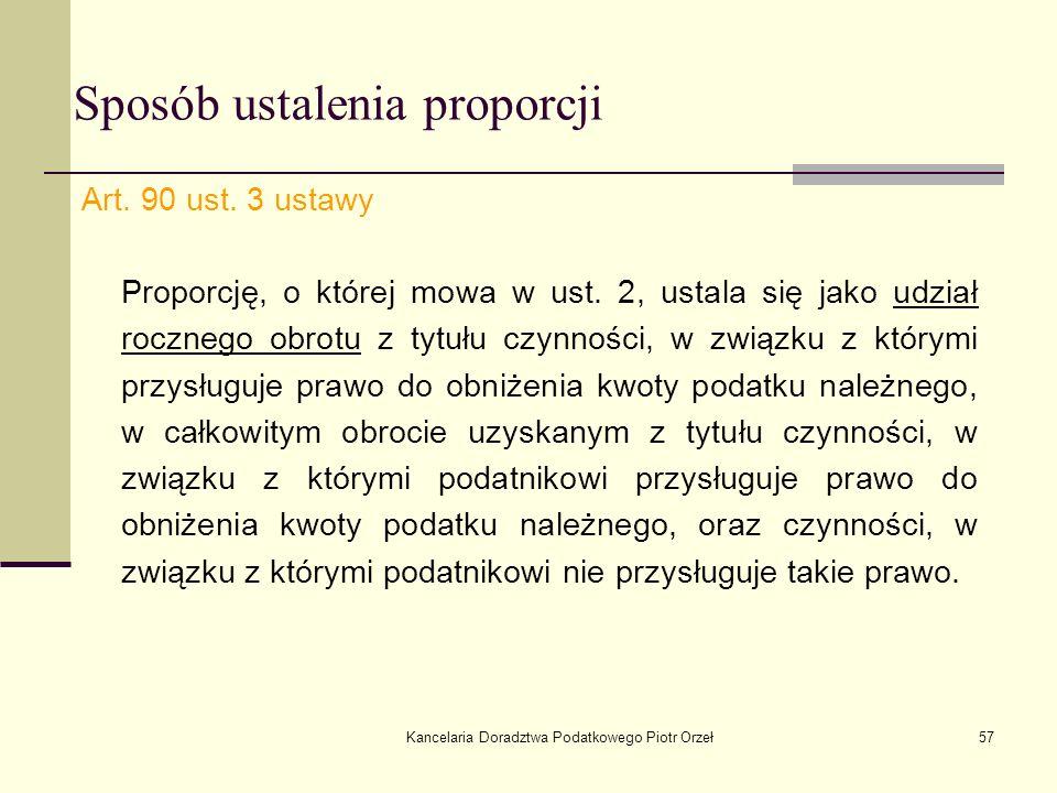 Kancelaria Doradztwa Podatkowego Piotr Orzeł57 Sposób ustalenia proporcji Art. 90 ust. 3 ustawy Proporcję, o której mowa w ust. 2, ustala się jako udz
