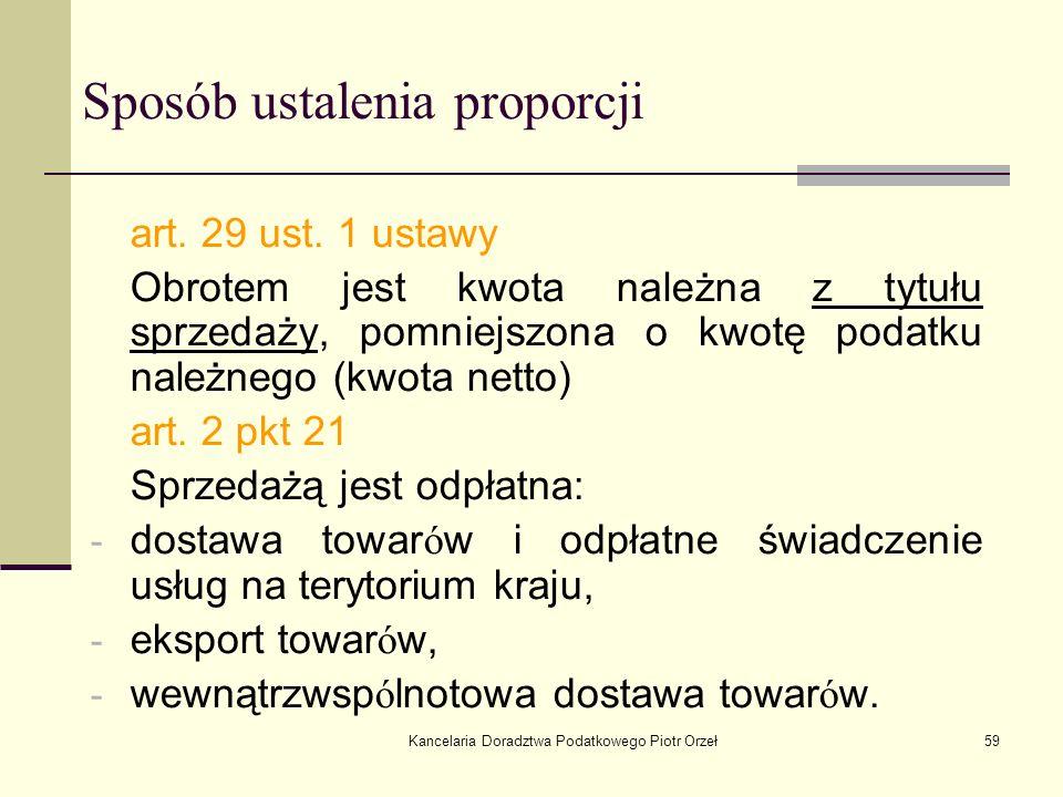 Kancelaria Doradztwa Podatkowego Piotr Orzeł59 Sposób ustalenia proporcji art. 29 ust. 1 ustawy Obrotem jest kwota należna z tytułu sprzedaży, pomniej