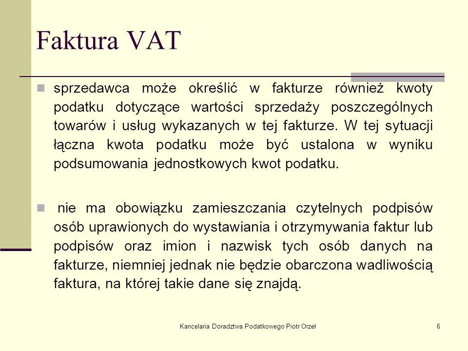 Kancelaria Doradztwa Podatkowego Piotr Orzeł6 Faktura VAT sprzedawca może określić w fakturze również kwoty podatku dotyczące wartości sprzedaży poszc