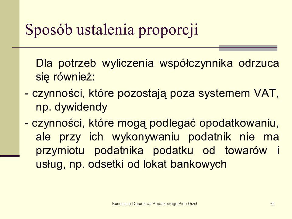 Kancelaria Doradztwa Podatkowego Piotr Orzeł62 Sposób ustalenia proporcji Dla potrzeb wyliczenia współczynnika odrzuca się również: - czynności, które