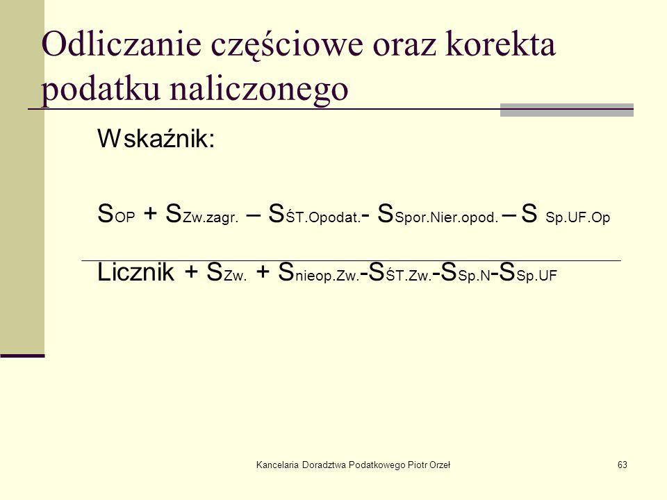 Kancelaria Doradztwa Podatkowego Piotr Orzeł63 Odliczanie częściowe oraz korekta podatku naliczonego Wskaźnik: S OP + S Zw.zagr. – S ŚT.Opodat. - S Sp