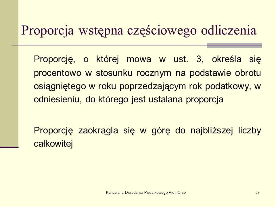 Kancelaria Doradztwa Podatkowego Piotr Orzeł67 Proporcja wstępna częściowego odliczenia Proporcję, o której mowa w ust. 3, określa się procentowo w st