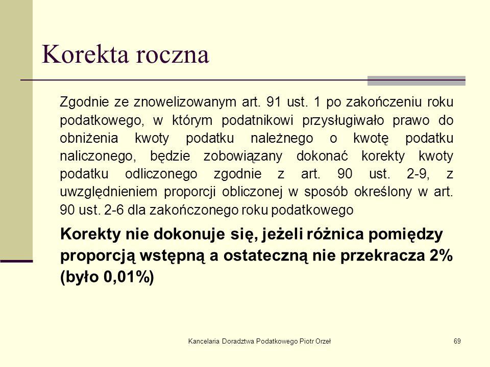 Kancelaria Doradztwa Podatkowego Piotr Orzeł69 Korekta roczna Zgodnie ze znowelizowanym art. 91 ust. 1 po zakończeniu roku podatkowego, w którym podat