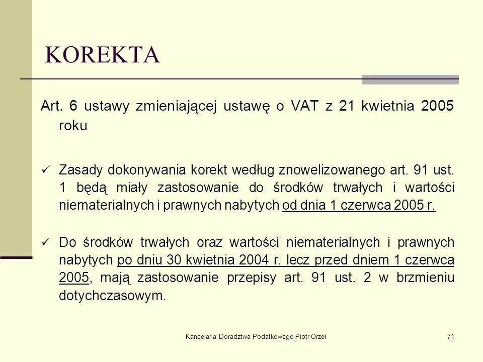 Kancelaria Doradztwa Podatkowego Piotr Orzeł71 KOREKTA Art. 6 ustawy zmieniającej ustawę o VAT z 21 kwietnia 2005 roku Zasady dokonywania korekt wedłu