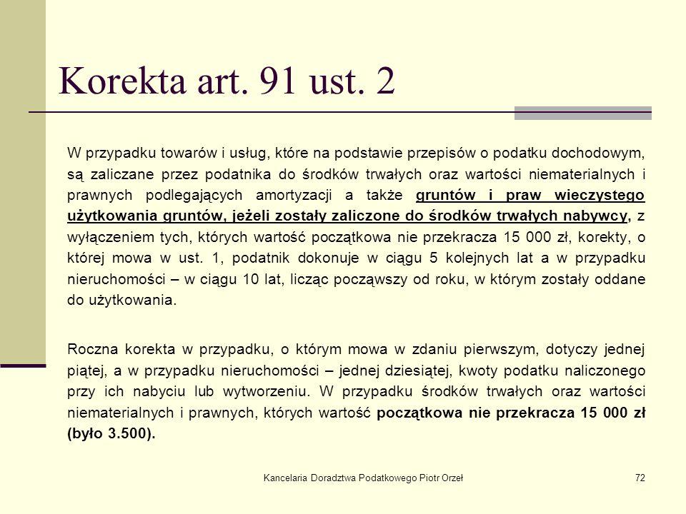 Kancelaria Doradztwa Podatkowego Piotr Orzeł72 Korekta art. 91 ust. 2 W przypadku towarów i usług, które na podstawie przepisów o podatku dochodowym,