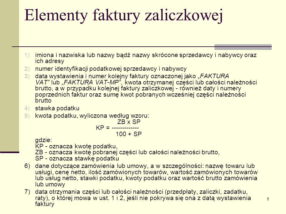 9 Elementy faktury zaliczkowej 1) imiona i nazwiska lub nazwy bądź nazwy skrócone sprzedawcy i nabywcy oraz ich adresy 2) numer identyfikacji podatkow
