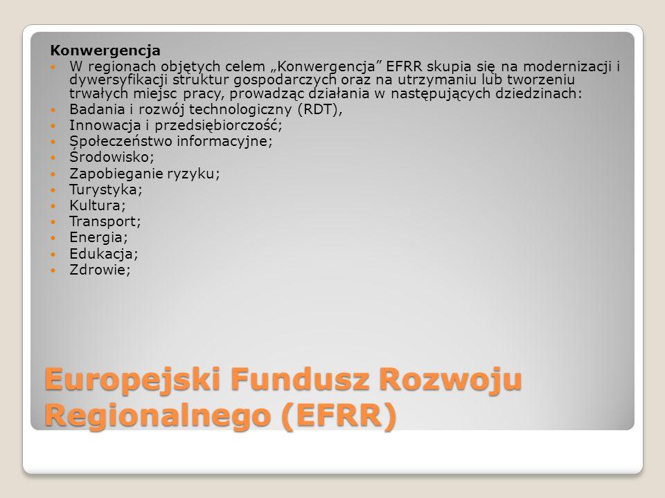 Europejski Fundusz Rozwoju Regionalnego (EFRR) Konwergencja W regionach objętych celem Konwergencja EFRR skupia się na modernizacji i dywersyfikacji s