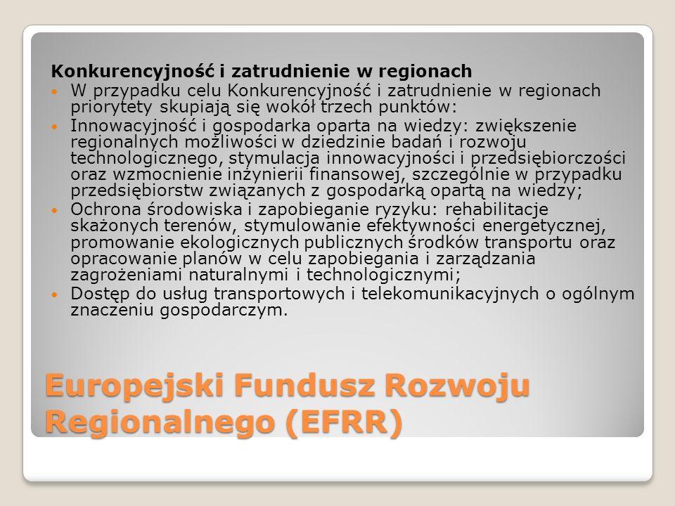 Europejski Fundusz Rozwoju Regionalnego (EFRR) Konkurencyjność i zatrudnienie w regionach W przypadku celu Konkurencyjność i zatrudnienie w regionach