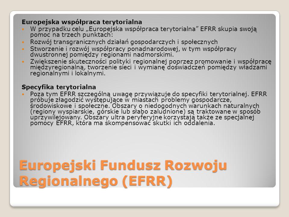 Europejski Fundusz Rozwoju Regionalnego (EFRR) Europejska współpraca terytorialna W przypadku celu Europejska współpraca terytorialna EFRR skupia swoj