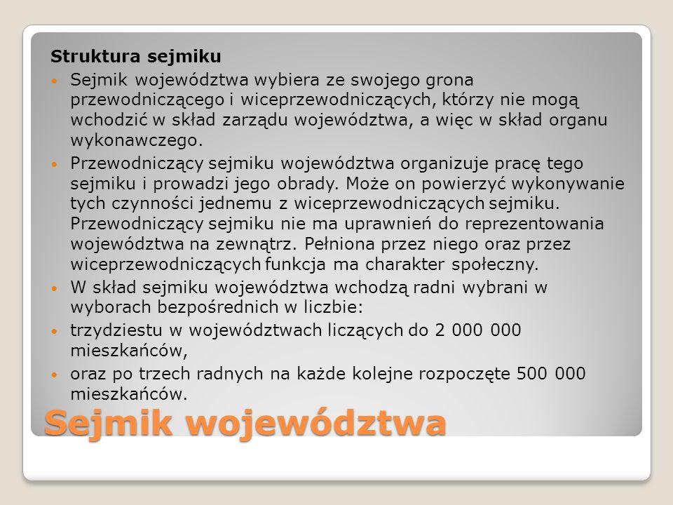 Sejmik województwa Struktura sejmiku Sejmik województwa wybiera ze swojego grona przewodniczącego i wiceprzewodniczących, którzy nie mogą wchodzić w s