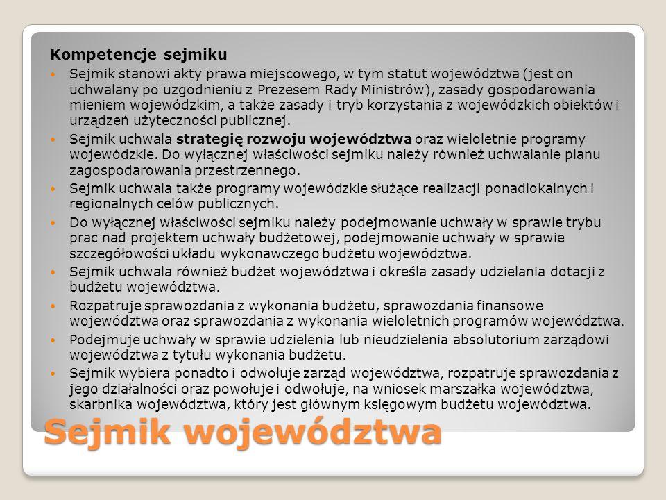 Sejmik województwa Kompetencje sejmiku Sejmik stanowi akty prawa miejscowego, w tym statut województwa (jest on uchwalany po uzgodnieniu z Prezesem Ra