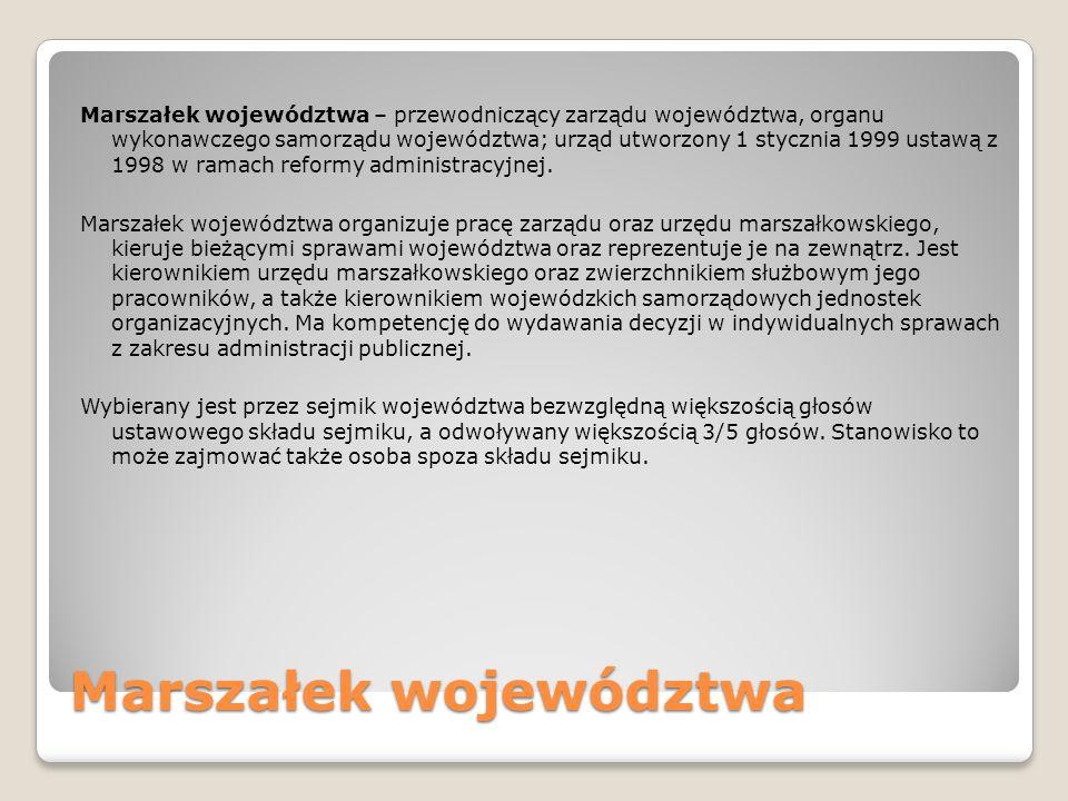 Marszałek województwa Marszałek województwa – przewodniczący zarządu województwa, organu wykonawczego samorządu województwa; urząd utworzony 1 styczni