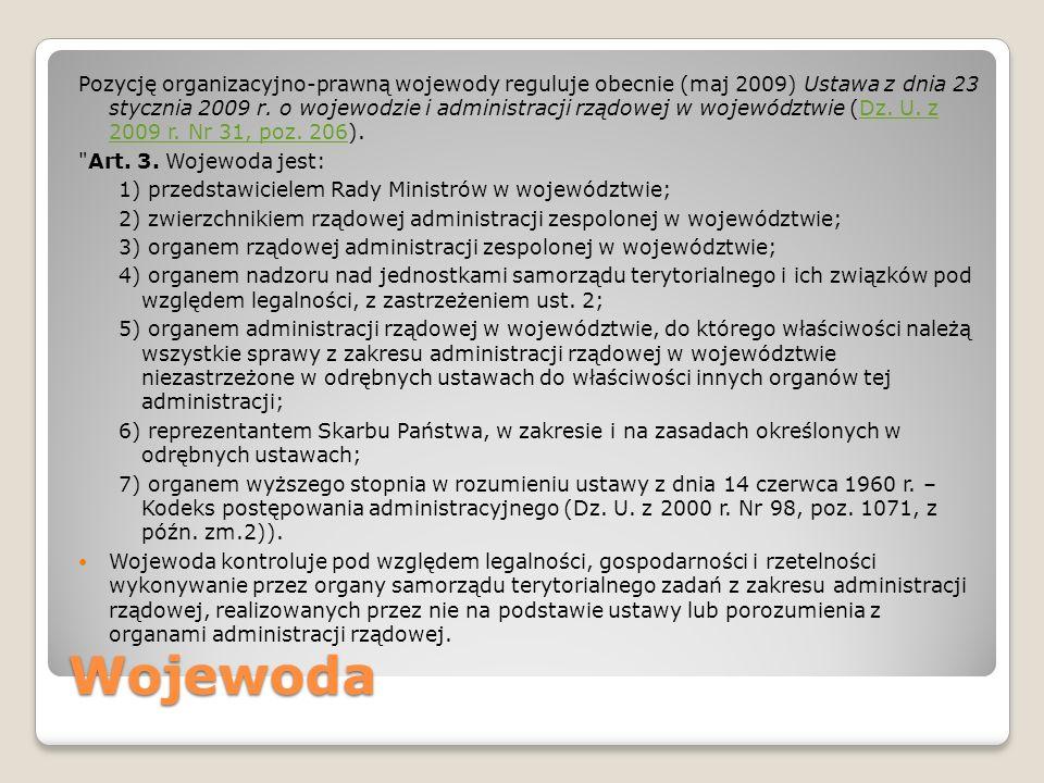 Wojewoda Pozycję organizacyjno-prawną wojewody reguluje obecnie (maj 2009) Ustawa z dnia 23 stycznia 2009 r. o wojewodzie i administracji rządowej w w