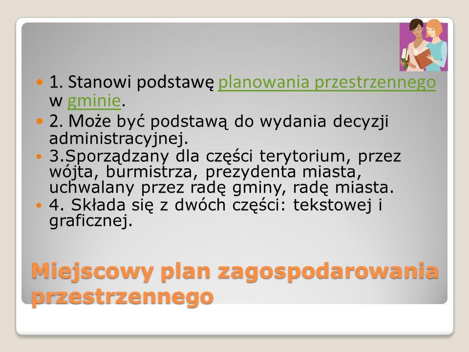 1. Stanowi podstawę planowania przestrzennego w gminie.planowania przestrzennegogminie 2. Może być podstawą do wydania decyzji administracyjnej. 3.Spo