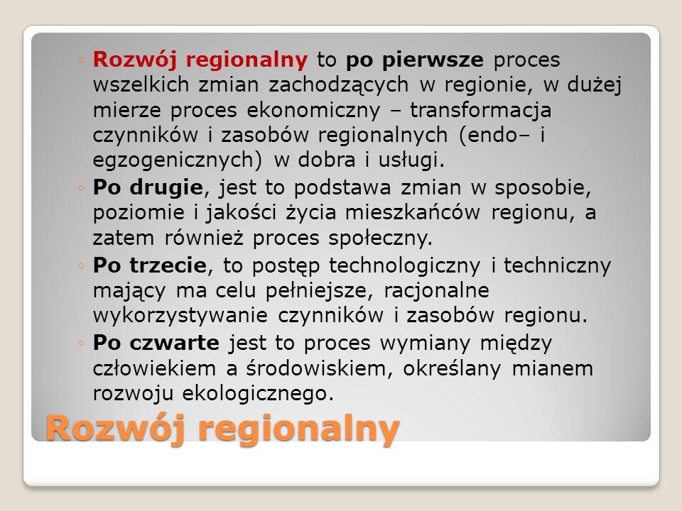 Rozwój regionalny Rozwój regionalny to po pierwsze proces wszelkich zmian zachodzących w regionie, w dużej mierze proces ekonomiczny – transformacja c