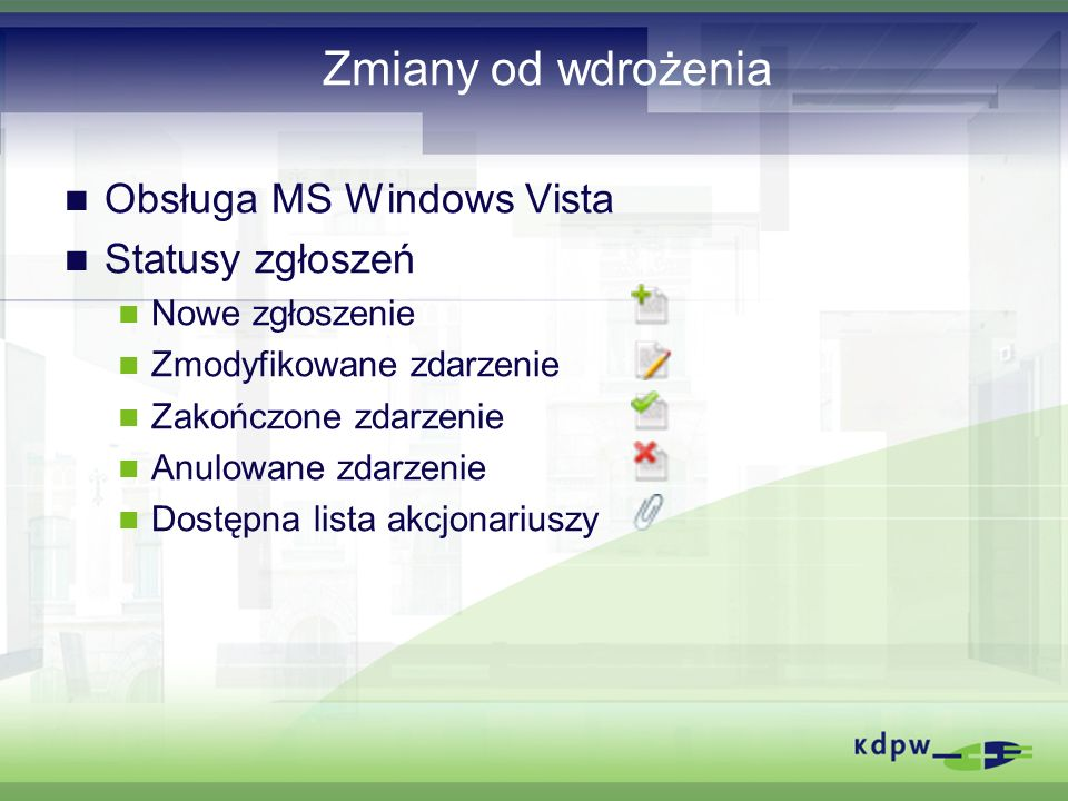Zmiany od wdrożenia Obsługa MS Windows Vista Statusy zgłoszeń Nowe zgłoszenie Zmodyfikowane zdarzenie Zakończone zdarzenie Anulowane zdarzenie Dostępn