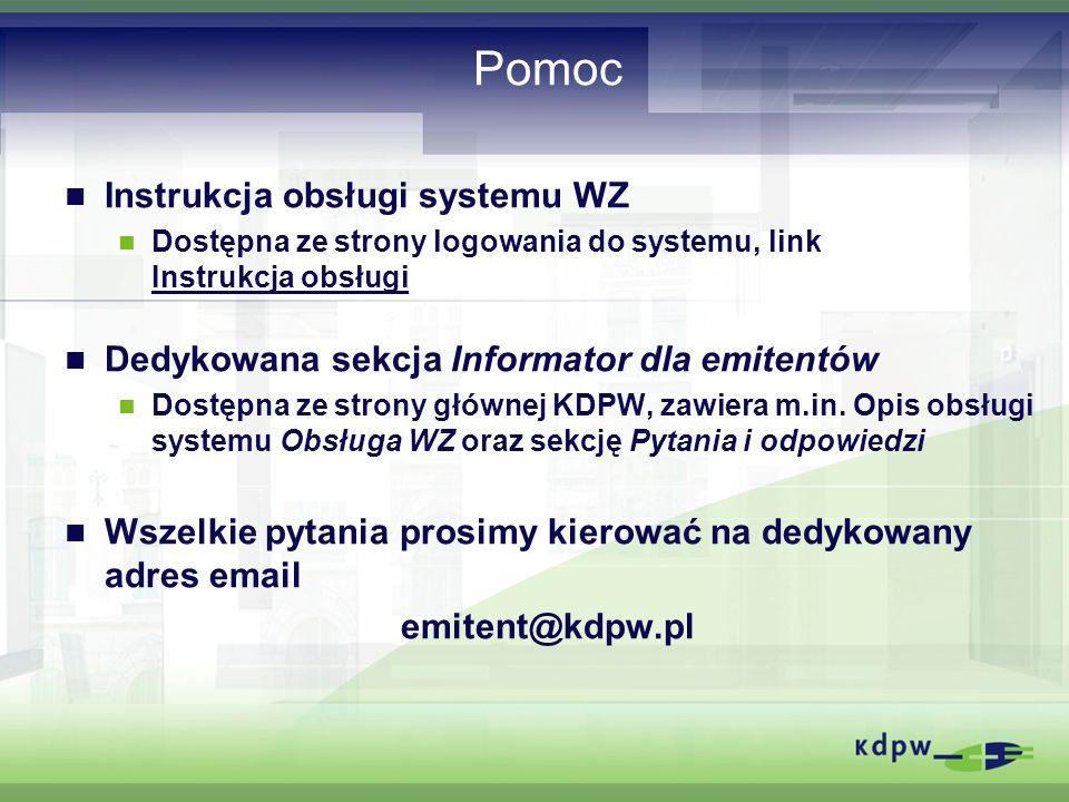 Pomoc Instrukcja obsługi systemu WZ Dostępna ze strony logowania do systemu, link Instrukcja obsługi Dedykowana sekcja Informator dla emitentów Dostęp