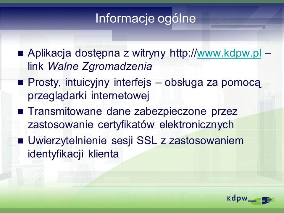 Informacje ogólne Aplikacja dostępna z witryny http://www.kdpw.pl – link Walne Zgromadzeniawww.kdpw.pl Prosty, intuicyjny interfejs – obsługa za pomoc