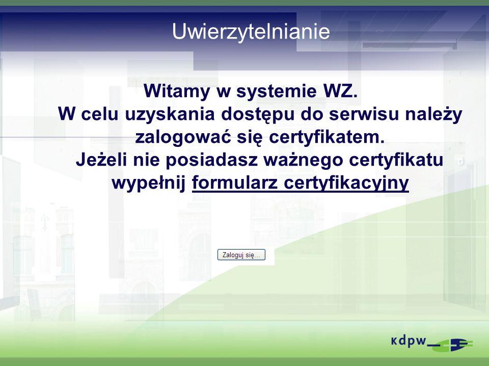 Uwierzytelnianie Witamy w systemie WZ. W celu uzyskania dostępu do serwisu należy zalogować się certyfikatem. Jeżeli nie posiadasz ważnego certyfikatu