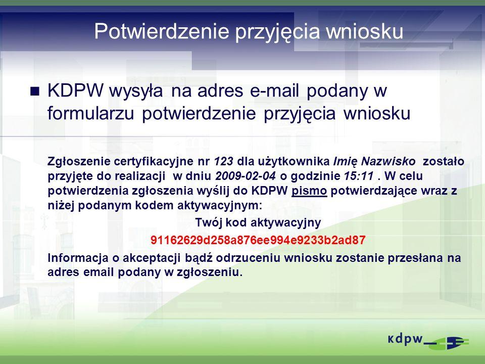 Potwierdzenie przyjęcia wniosku KDPW wysyła na adres e-mail podany w formularzu potwierdzenie przyjęcia wniosku Zgłoszenie certyfikacyjne nr 123 dla u