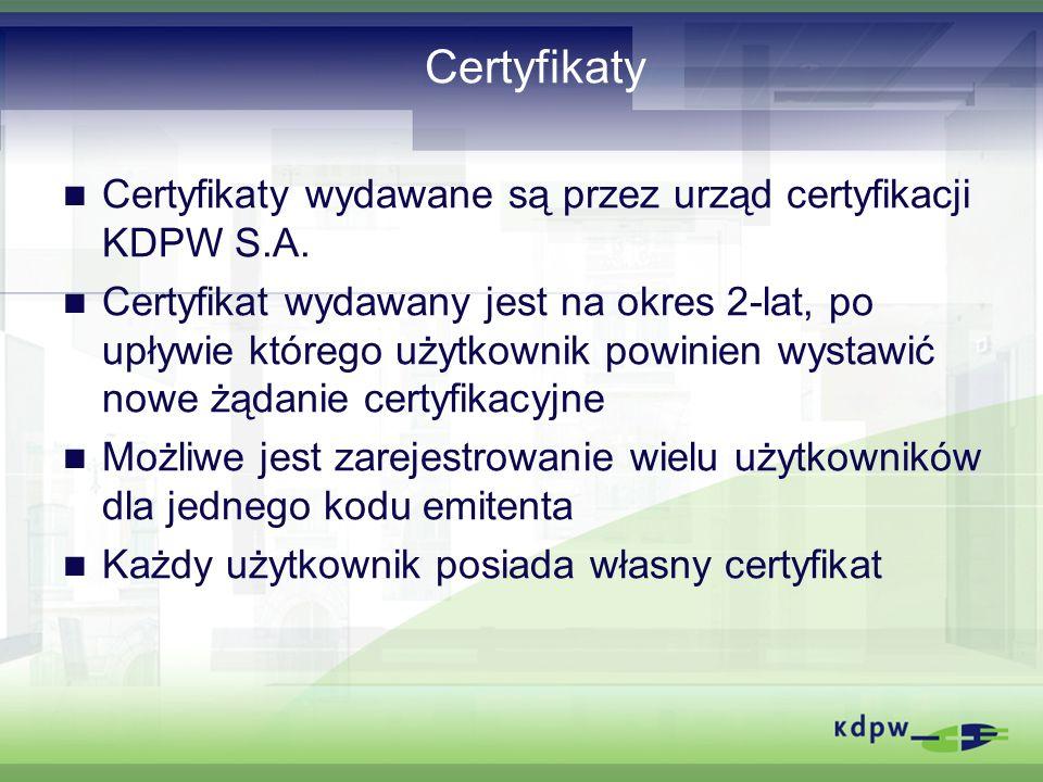 Certyfikaty Certyfikaty wydawane są przez urząd certyfikacji KDPW S.A. Certyfikat wydawany jest na okres 2-lat, po upływie którego użytkownik powinien