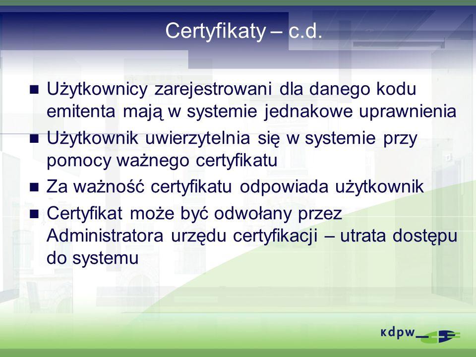 Certyfikaty – c.d. Użytkownicy zarejestrowani dla danego kodu emitenta mają w systemie jednakowe uprawnienia Użytkownik uwierzytelnia się w systemie p