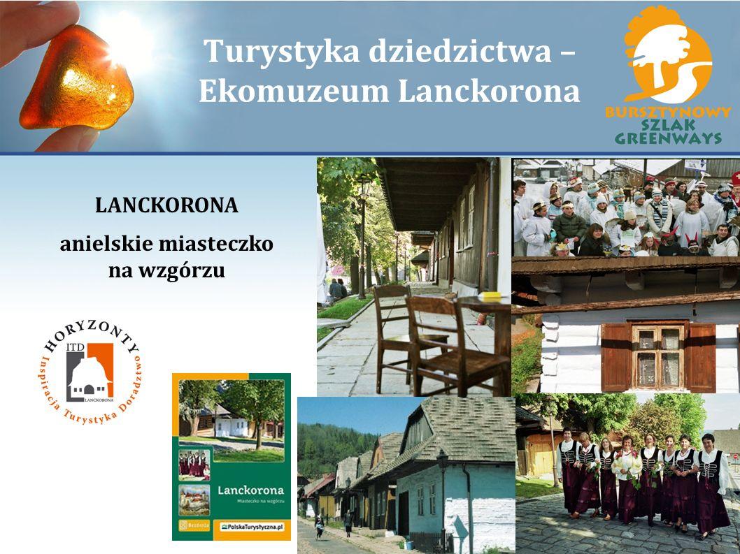 Turystyka dziedzictwa – Ekomuzeum Lanckorona LANCKORONA anielskie miasteczko na wzgórzu