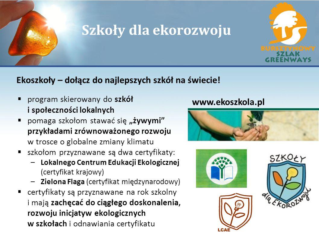 Szkoły dla ekorozwoju Ekoszkoły – dołącz do najlepszych szkół na świecie! www.ekoszkola.pl program skierowany do szkół i społeczności lokalnych pomaga