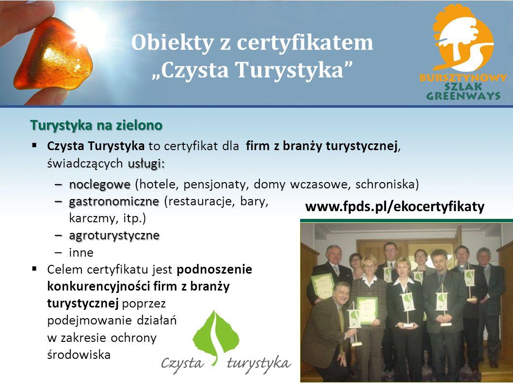 Obiekty z certyfikatem Czysta Turystyka usługi: Czysta Turystyka to certyfikat dla firm z branży turystycznej, świadczących usługi: –noclegowe –nocleg