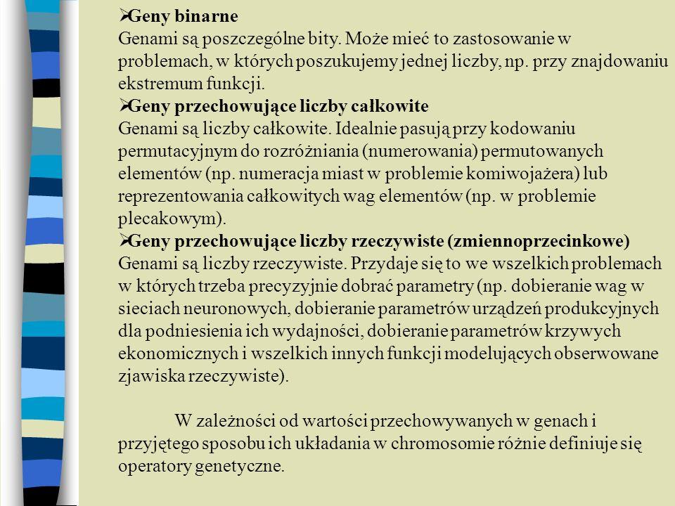 Geny binarne Genami są poszczególne bity. Może mieć to zastosowanie w problemach, w których poszukujemy jednej liczby, np. przy znajdowaniu ekstremum