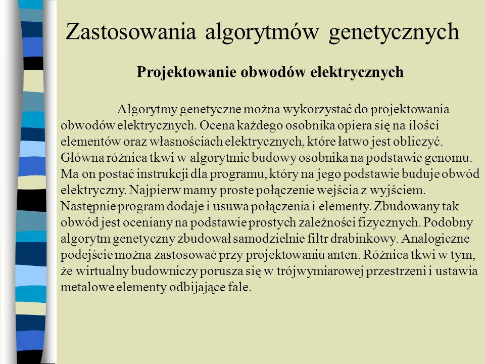 Zastosowania algorytmów genetycznych Projektowanie obwodów elektrycznych Algorytmy genetyczne można wykorzystać do projektowania obwodów elektrycznych