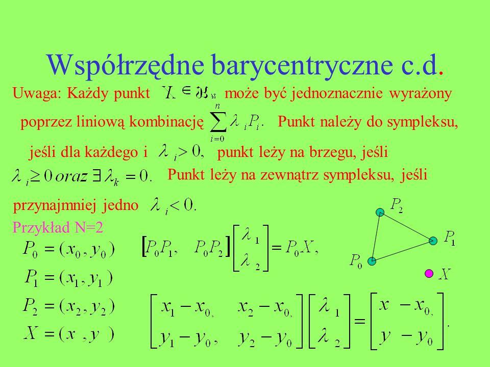 Współrzędne barycentryczne c.d. Uwaga: Każdy punktmoże być jednoznacznie wyrażony poprzez liniową kombinacjęPunkt należy do sympleksu, jeśli dla każde