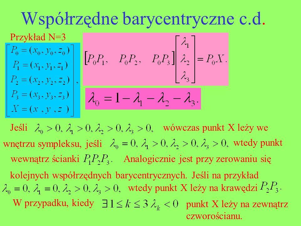 Przykład N=3 Jeśliwówczas punkt X leży we wnętrzu sympleksu, jeśli wtedy punkt wewnątrz ściankiAnalogicznie jest przy zerowaniu się kolejnych współrzę