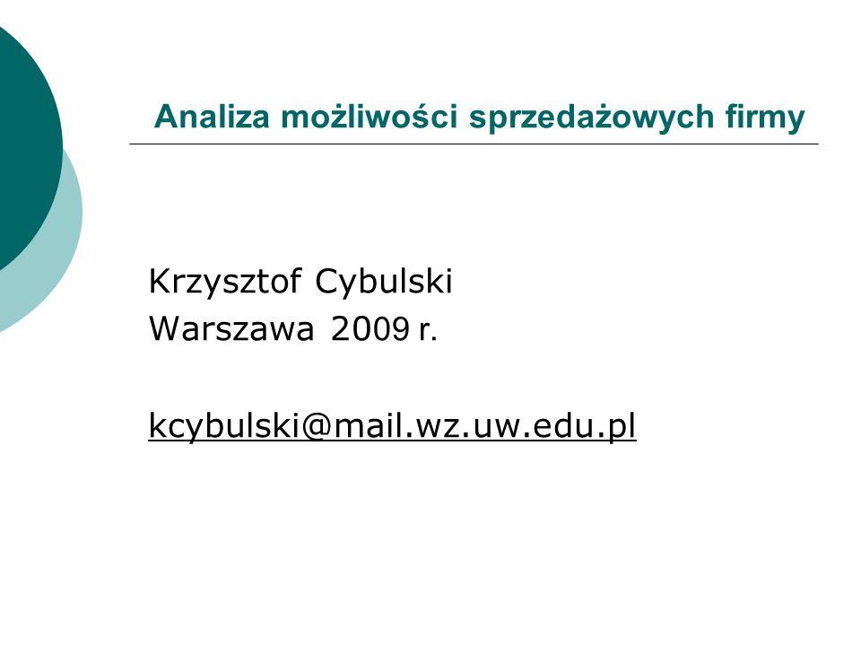 Analiza możliwości sprzedażowych firmy Krzysztof Cybulski Warszawa 20 09 r. kcybulski@mail.wz.uw.edu.pl