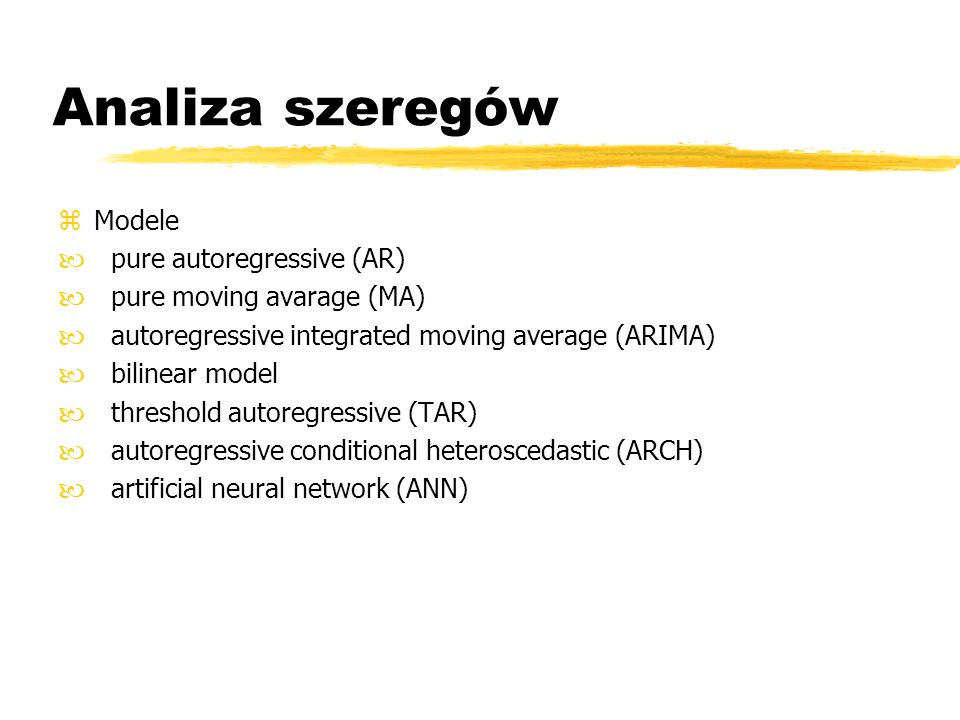 Analiza szeregów zModele — pure autoregressive (AR) — pure moving avarage (MA) — autoregressive integrated moving average (ARIMA) — bilinear model — t