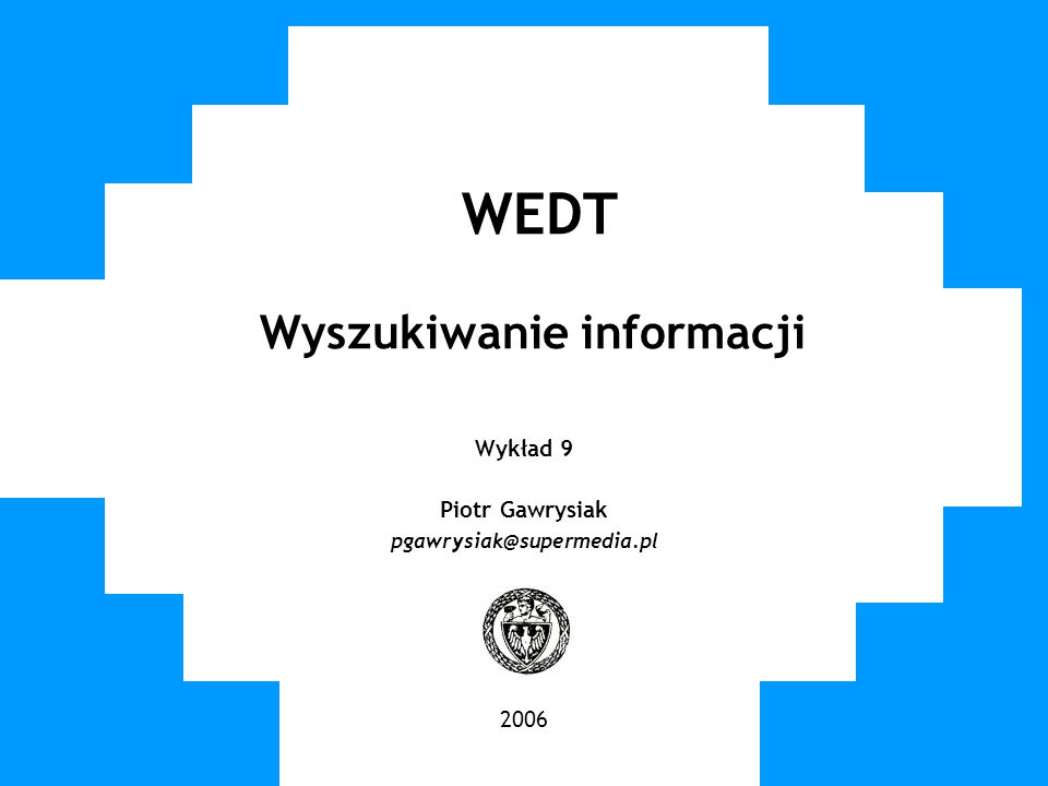 WUT TWG 2005 WEDT Wyszukiwanie informacji Wykład 9 Piotr Gawrysiak pgawrysiak@supermedia.pl 2006