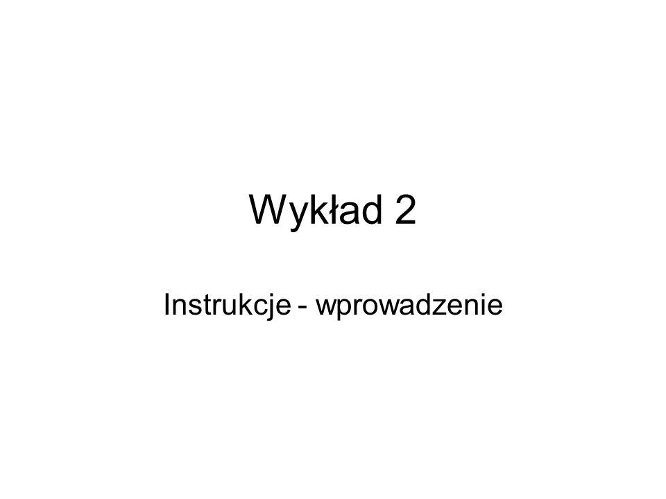 Wykład 2 Instrukcje - wprowadzenie