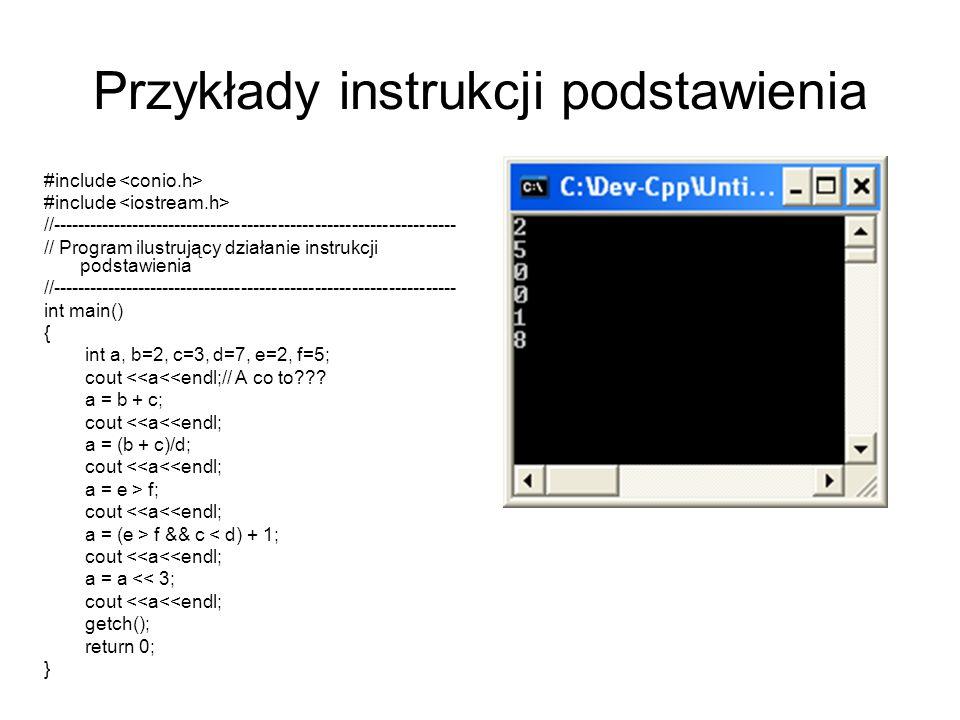 Przykłady instrukcji podstawienia #include //------------------------------------------------------------------ // Program ilustrujący działanie instr
